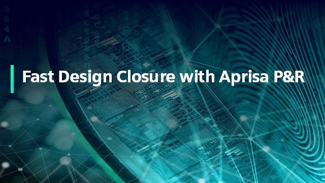 Webinar - Fast Design Closure with Aprisa P&R